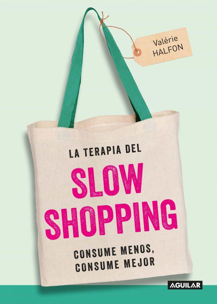 La terapia del Slow Shopping, consume menos, consume mejor. Libro de Valerie Halfon
